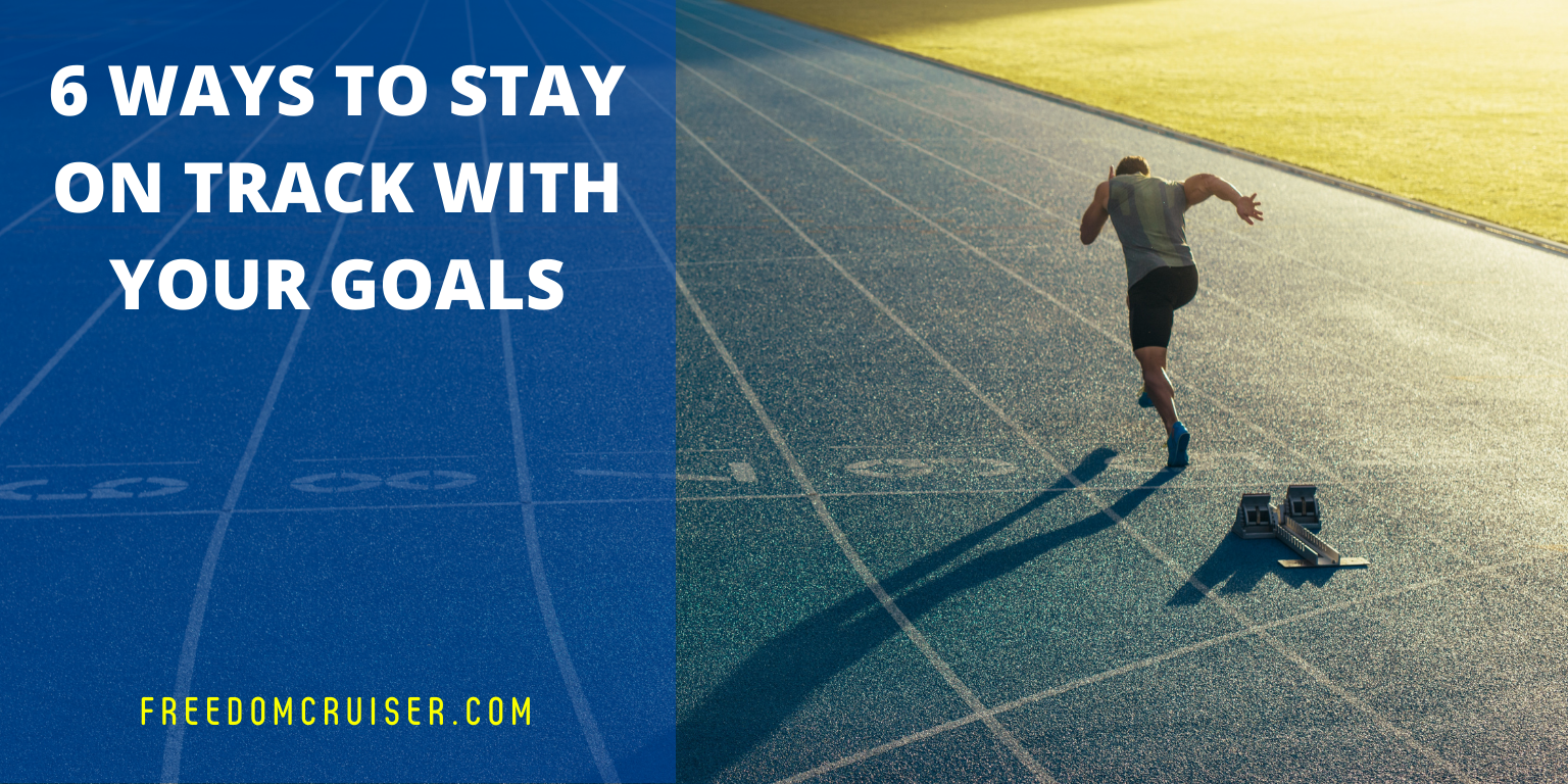 6 Ways to Stay on Track with Your Goals 2