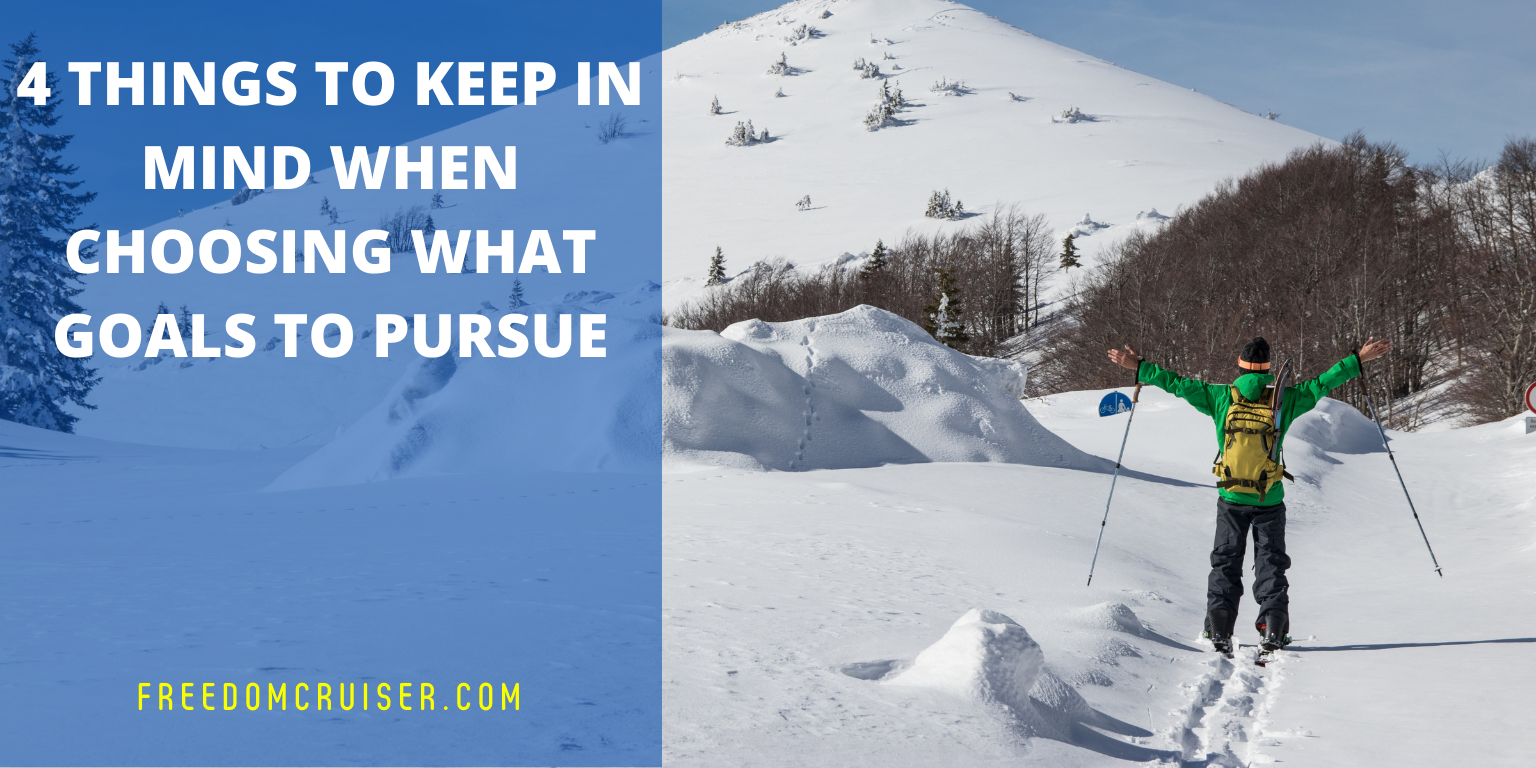 4 Things to Keep in Mind When Choosing What Goals to Pursue 5