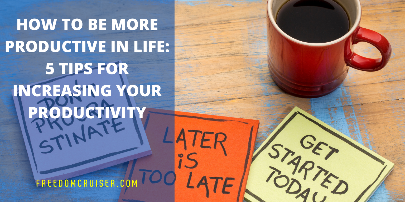 How to Be More Productive in Life: 5 Tips for Increasing Your Productivity 3