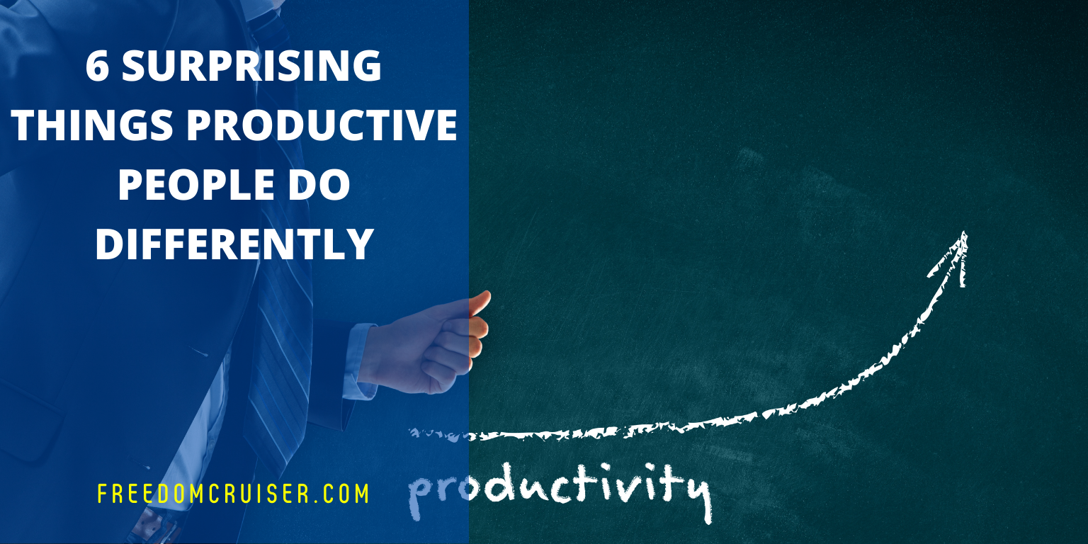 6 Surprising Things Productive People Do Differently 5