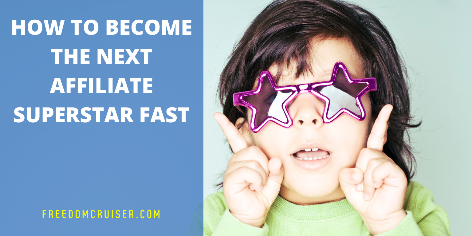 How to Become the Next Affiliate Superstar FAST 1