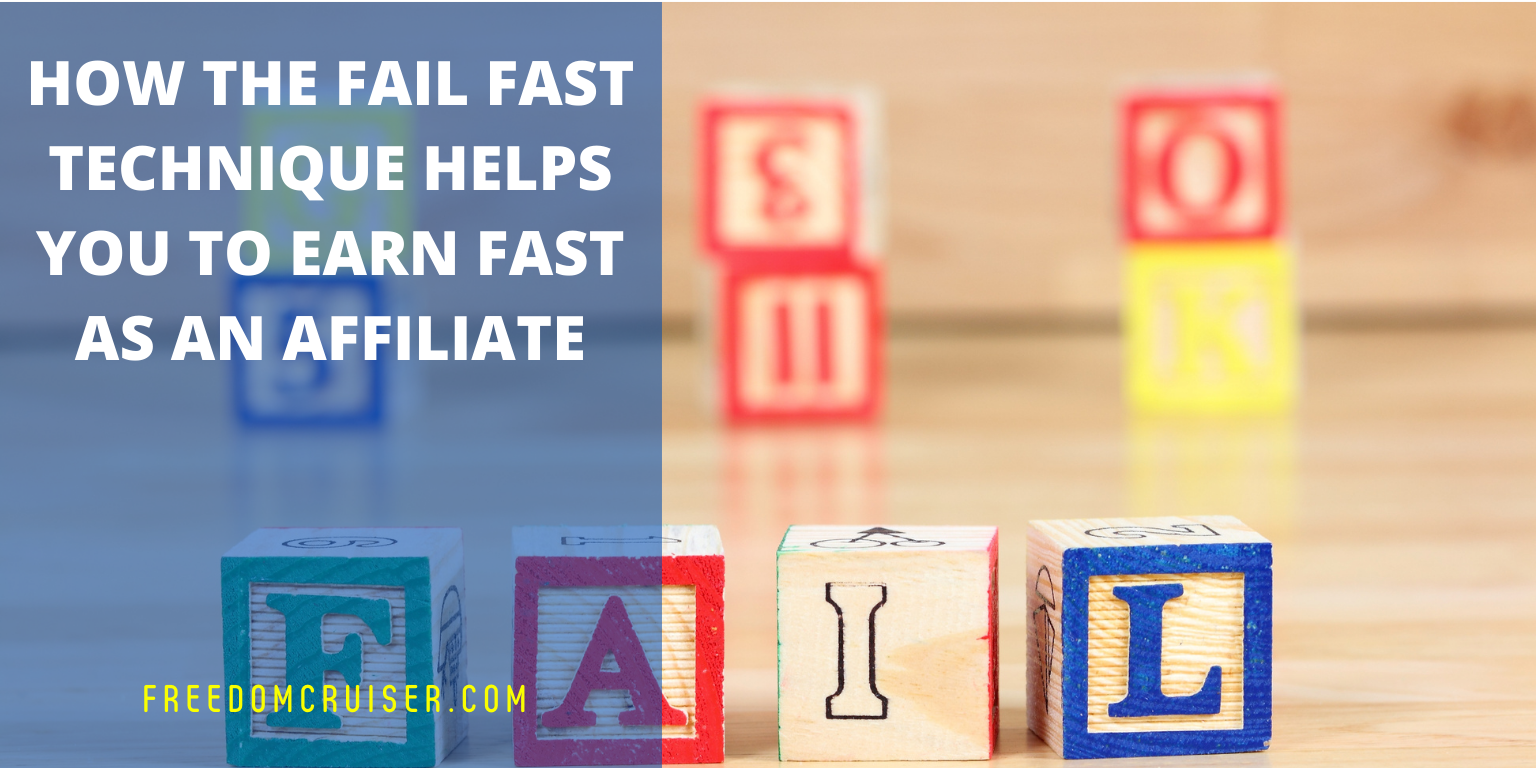 How the Fail Fast Technique Helps You to Earn Fast as an Affiliate 1
