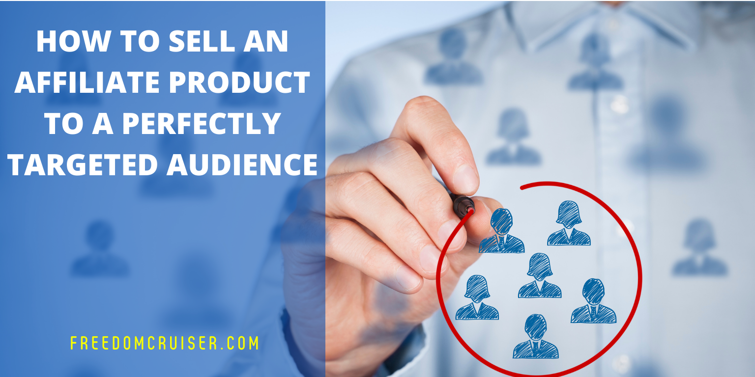 How to Sell an Affiliate Product to a Perfectly Targeted Audience 1