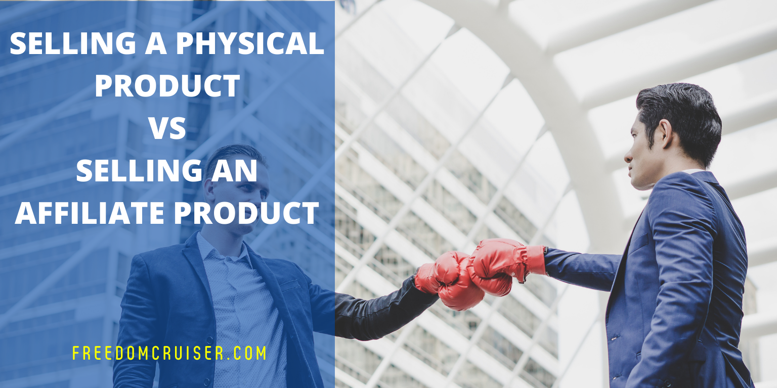 Selling a Physical Product vs Selling an Affiliate Product – What's Right for You? 1