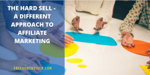 The Hard Sell – A Different Approach to Affiliate Marketing 6