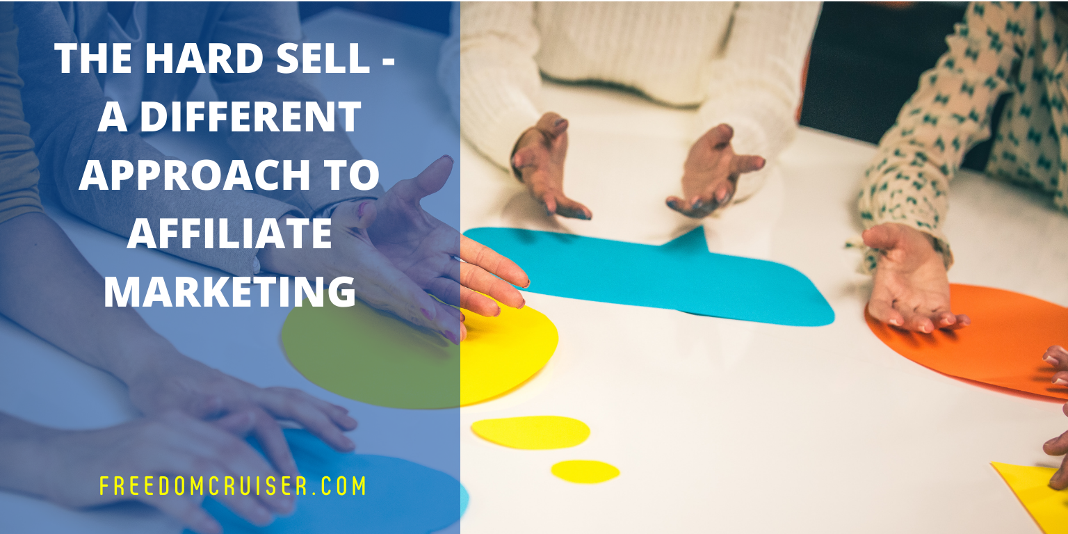The Hard Sell – A Different Approach to Affiliate Marketing 1