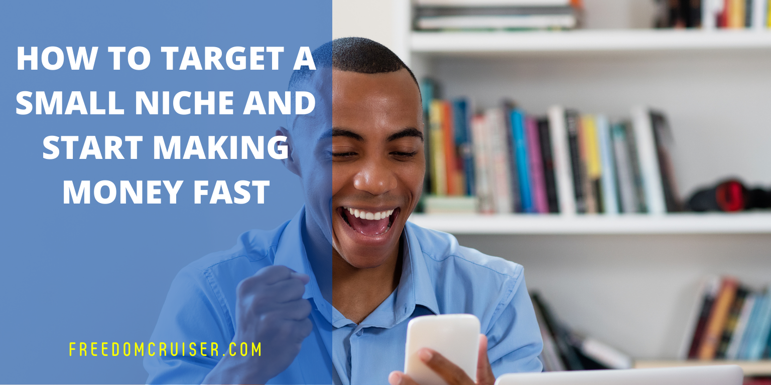 How to Target a Small Niche and Start Making Money FAST 1