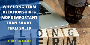 Why the Long-Term Relationship is More Important Than Short Term Sales 2
