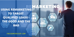 Using Remarketing to Target Qualified Leads – The Good and the Bad 5